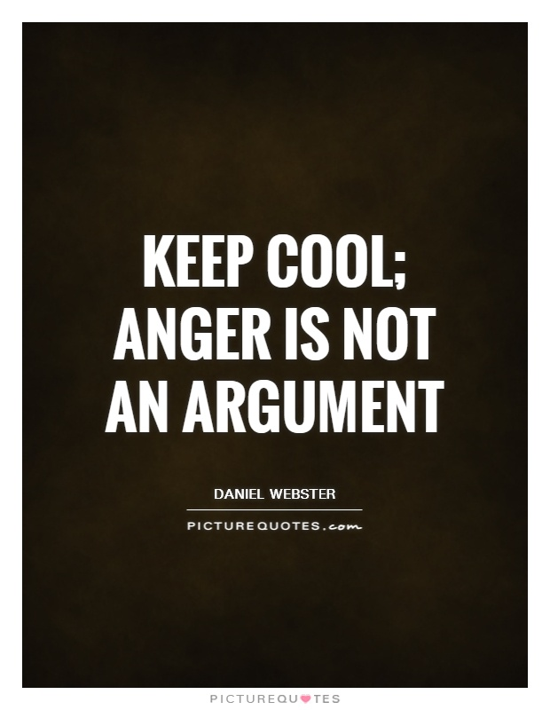 Keep cool; anger is not an argument Picture Quote #1