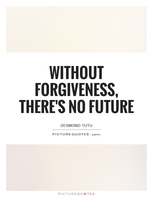 Without forgiveness, there's no future Picture Quote #1