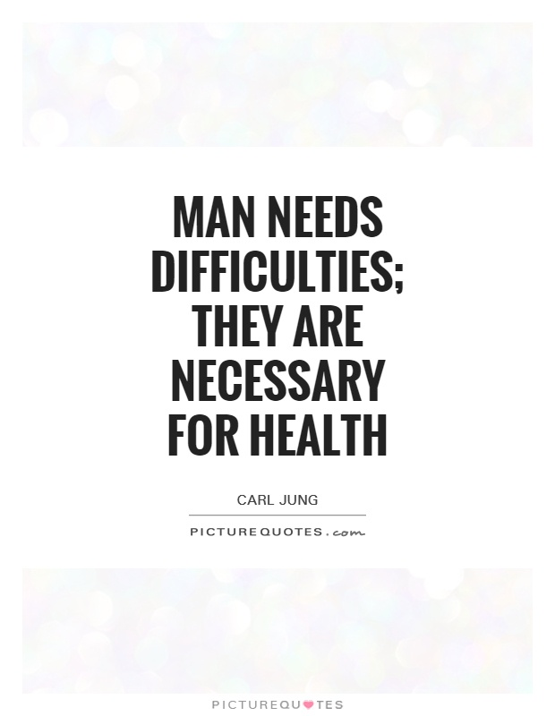 Man needs difficulties; they are necessary for health Picture Quote #1