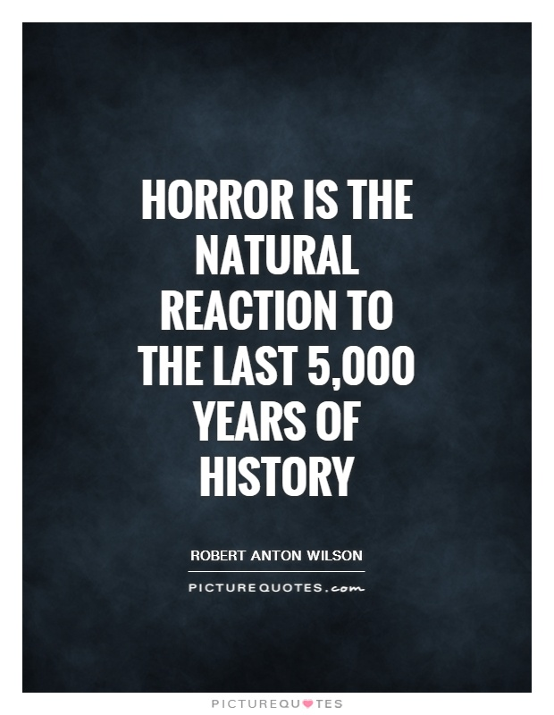 Horror is the natural reaction to the last 5,000 years of history Picture Quote #1