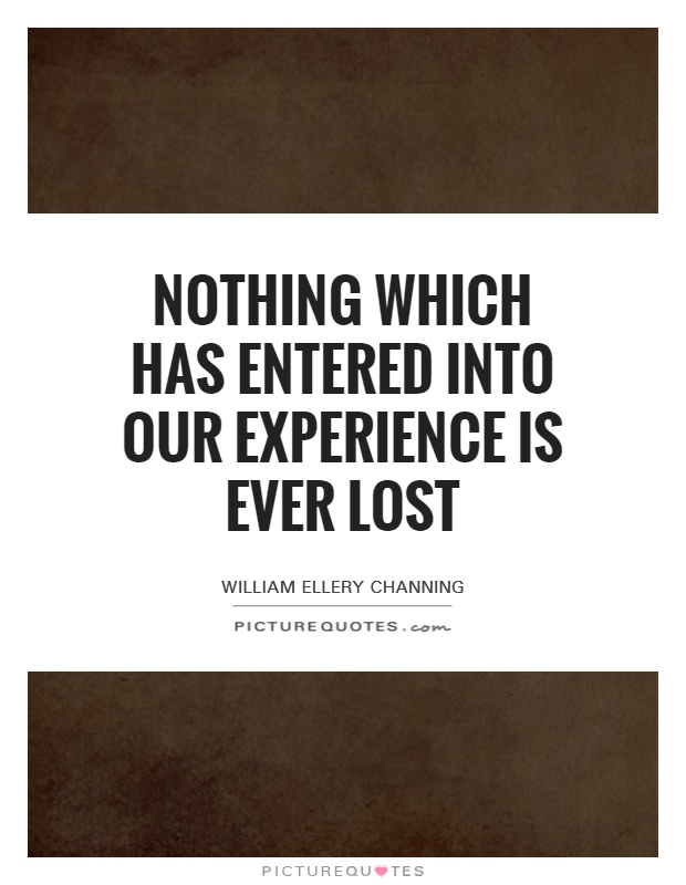 Nothing which has entered into our experience is ever lost Picture Quote #1