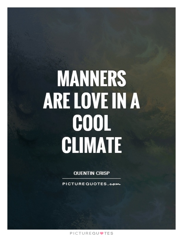 Manners are love in a cool climate Picture Quote #1