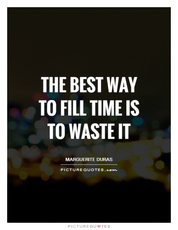 The best way to fill time is to waste it Picture Quote #1