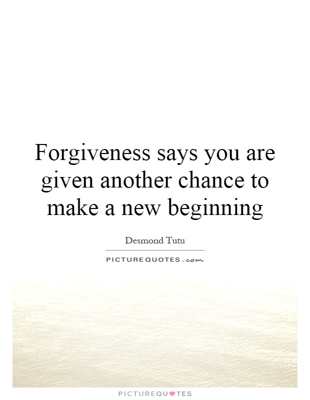 Forgiveness says you are given another chance to make a new beginning Picture Quote #1