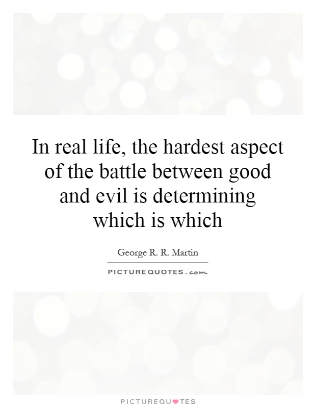 In real life, the hardest aspect of the battle between good and evil is determining which is which Picture Quote #1