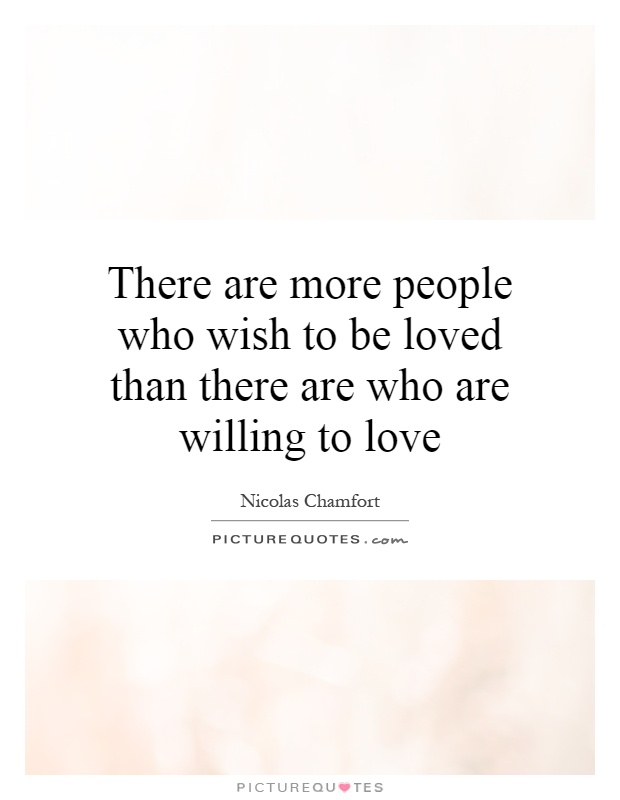 There are more people who wish to be loved than there are who are willing to love Picture Quote #1