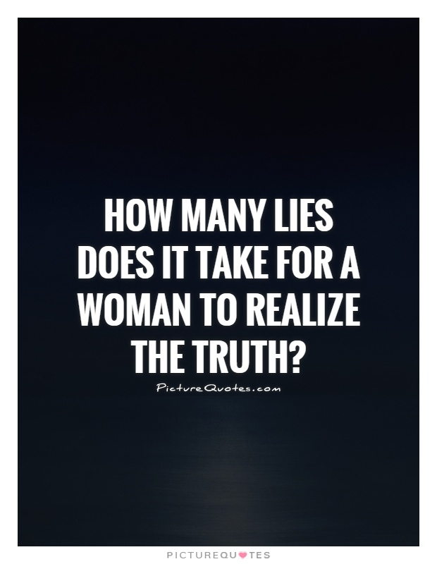 How many lies does it take for a woman to realize the truth? Picture Quote #1