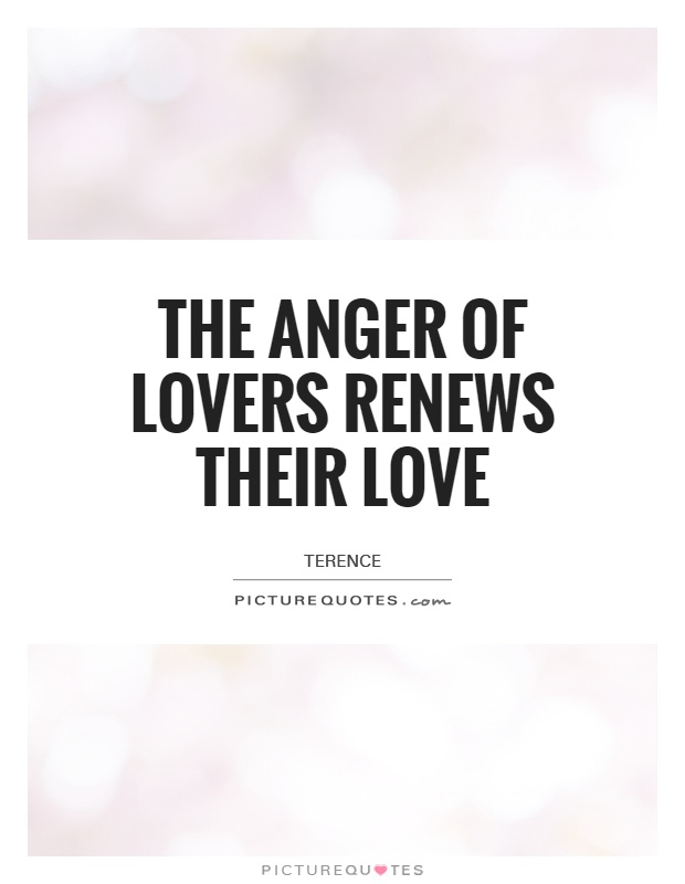The anger of lovers renews their love Picture Quote #1