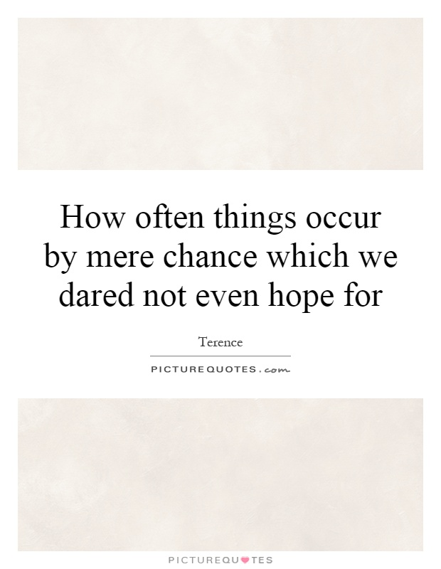 How often things occur by mere chance which we dared not even hope for Picture Quote #1