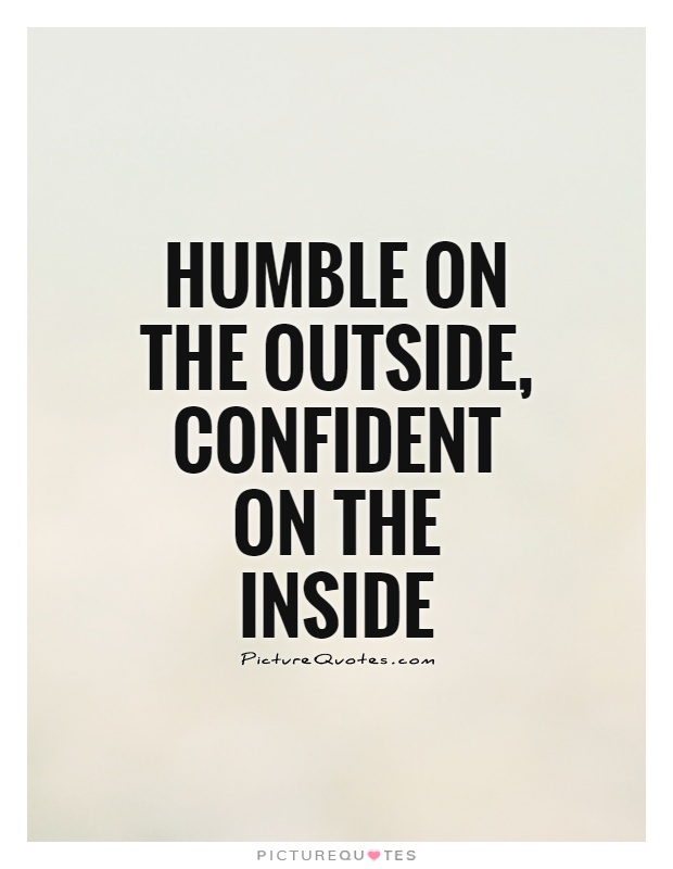 Humble on the outside, confident on the inside Picture Quote #1