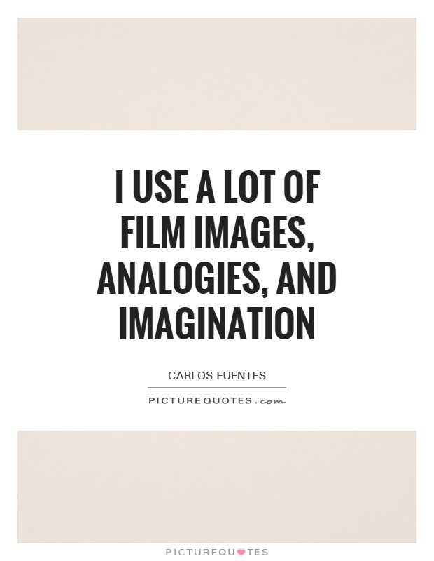 I use a lot of film images, analogies, and imagination Picture Quote #1