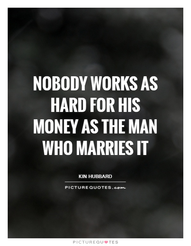Nobody works as hard for his money as the man who marries it Picture Quote #1
