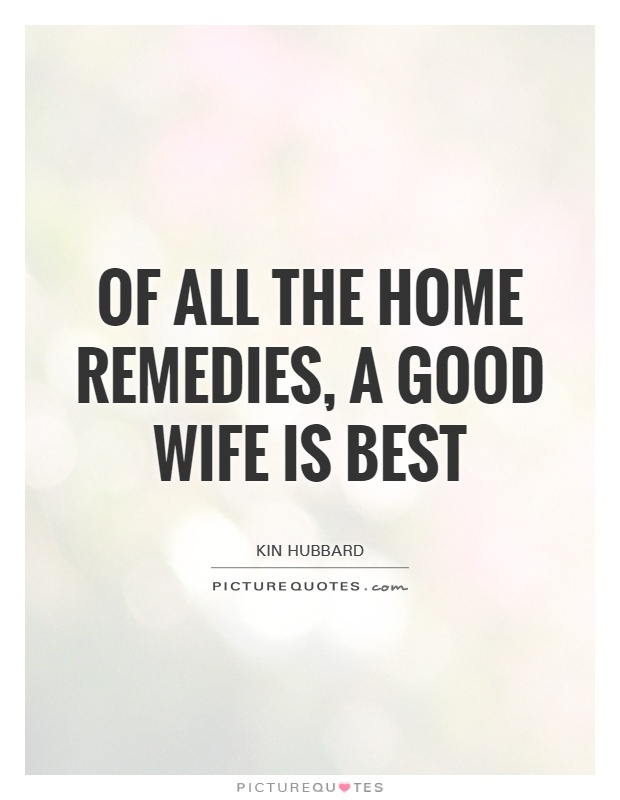 Of all the home remedies, a good wife is best Picture Quote #1