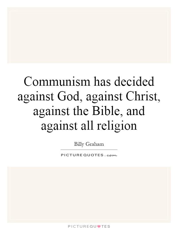 Communism has decided against God, against Christ, against the Bible, and against all religion Picture Quote #1