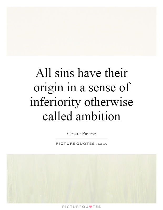 All sins have their origin in a sense of inferiority otherwise called ambition Picture Quote #1