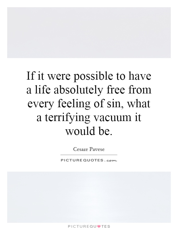 If it were possible to have a life absolutely free from every feeling of sin, what a terrifying vacuum it would be Picture Quote #1