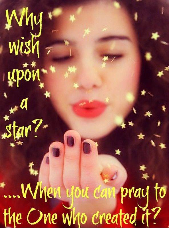 Why wish upon a star? When you can pray to the one who created it? Picture Quote #1