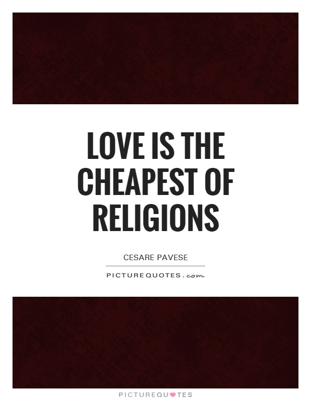Love is the cheapest of religions Picture Quote #1