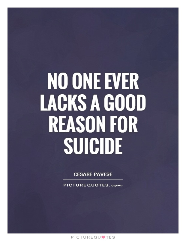 No one ever lacks a good reason for suicide Picture Quote #1