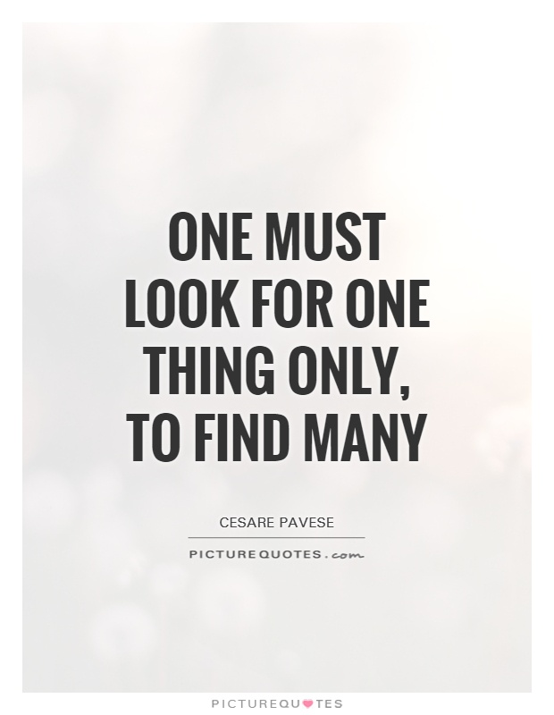 One must look for one thing only, to find many Picture Quote #1
