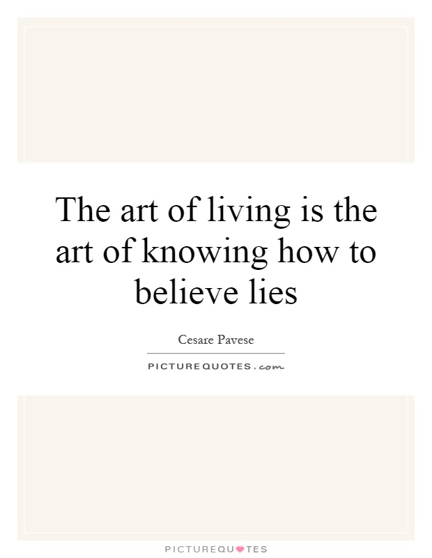 The art of living is the art of knowing how to believe lies Picture Quote #1