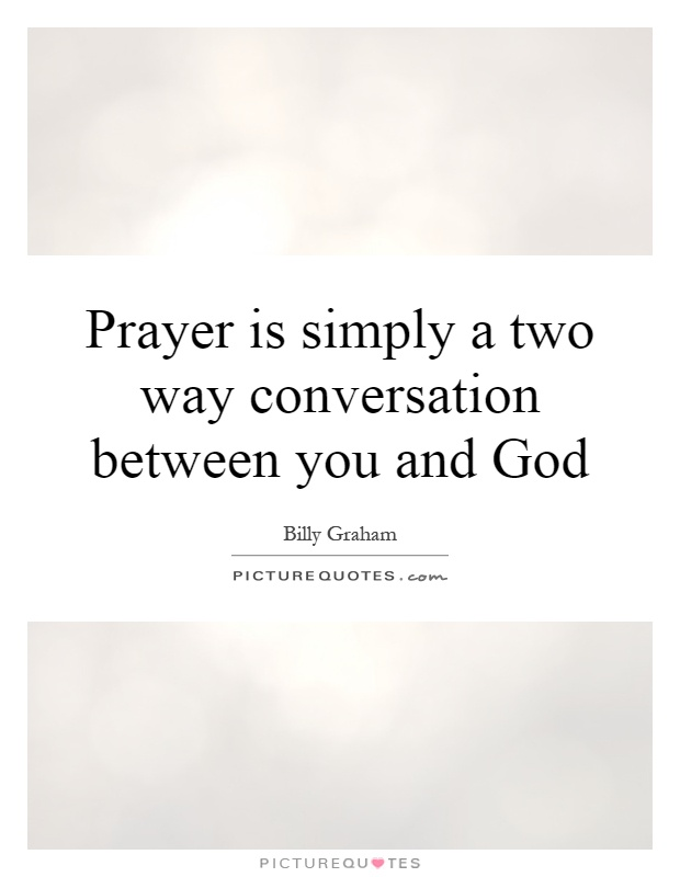 Prayer is simply a two way conversation between you and God Picture Quote #1