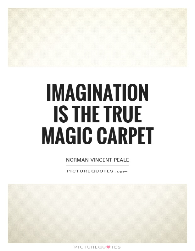 Carpet Quote Entrancing Imagination Is The True Magic Carpet  Picture Quotes
