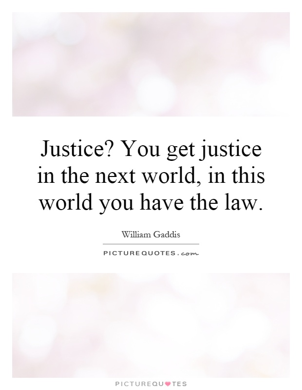 Justice? You get justice in the next world, in this world you have the law Picture Quote #1