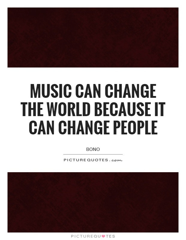 Music can change the world because it can change people Picture Quote #1