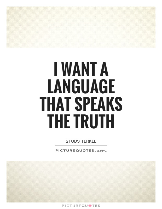 I want a language that speaks the truth Picture Quote #1