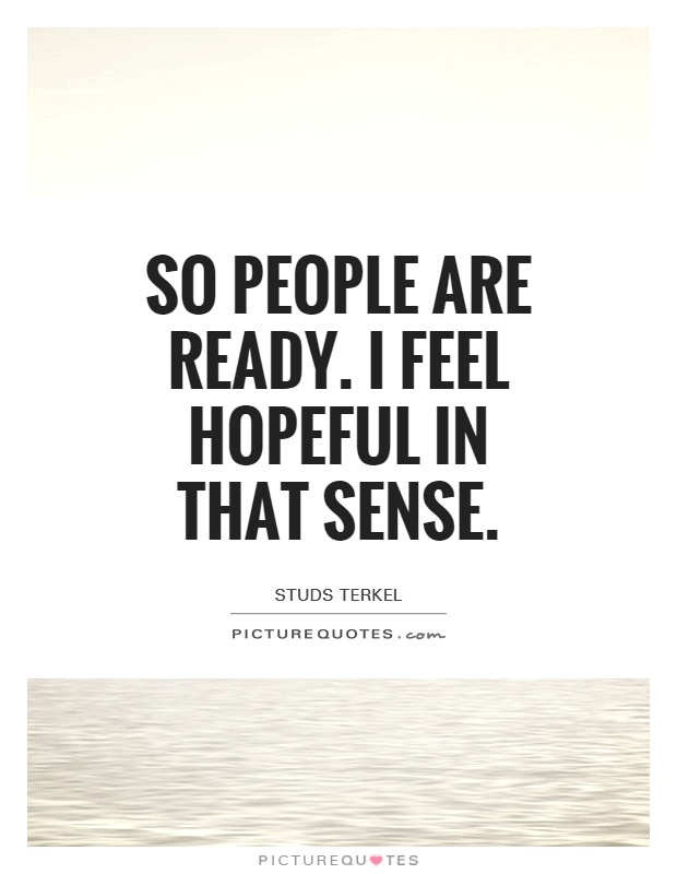 So people are ready. I feel hopeful in that sense Picture Quote #1