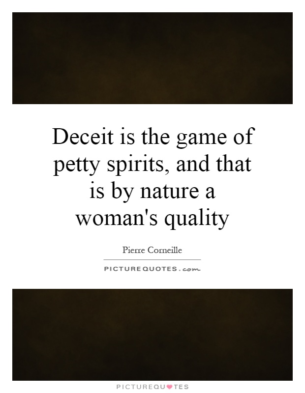 Deceit is the game of petty spirits, and that is by nature a woman's quality Picture Quote #1