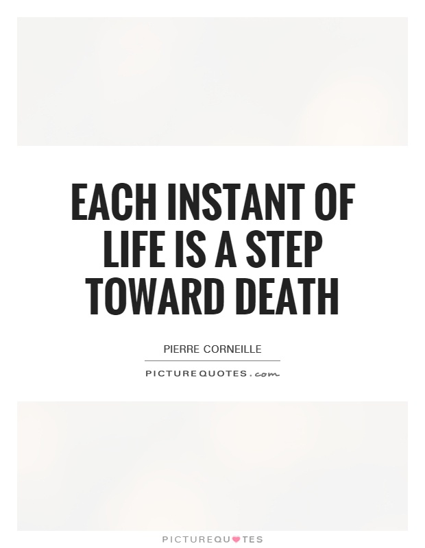 Each instant of life is a step toward death Picture Quote #1