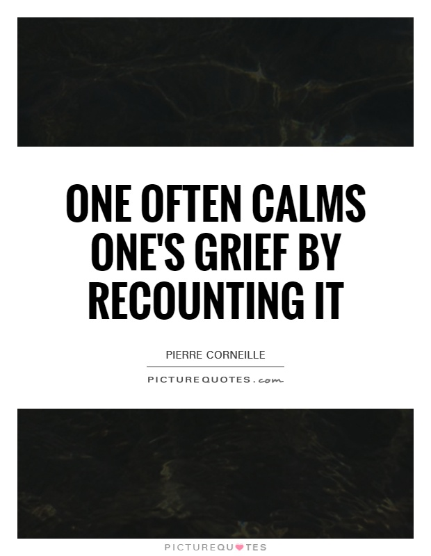 One often calms one's grief by recounting it Picture Quote #1