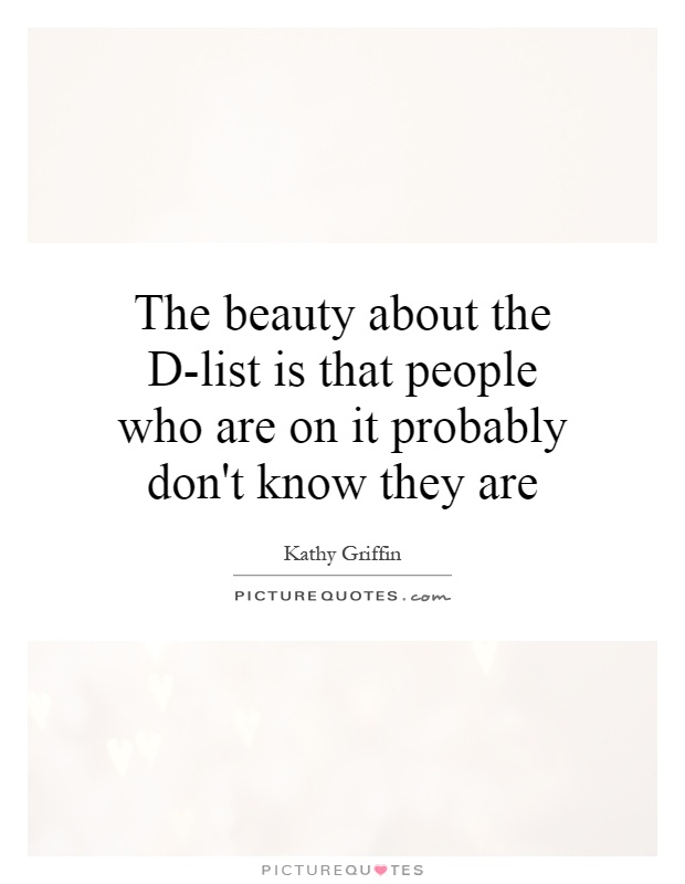 The beauty about the D-list is that people who are on it probably don't know they are Picture Quote #1
