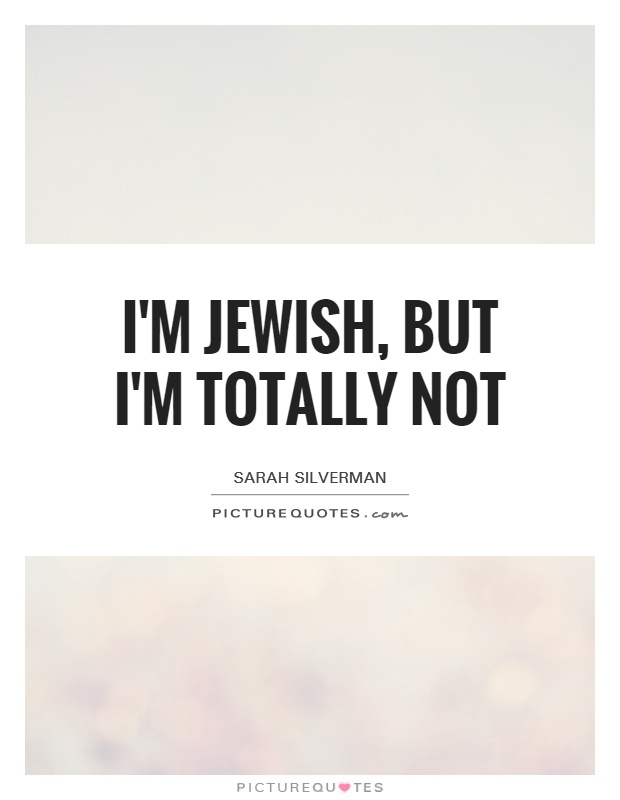 I'm Jewish, but I'm totally not Picture Quote #1