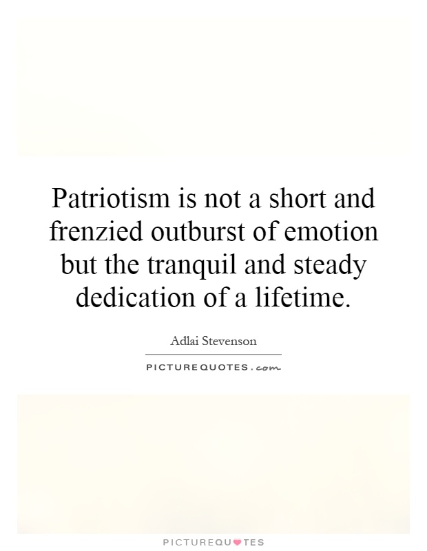 Patriotism Is Not A Short And Frenzied Outburst Of Emotion