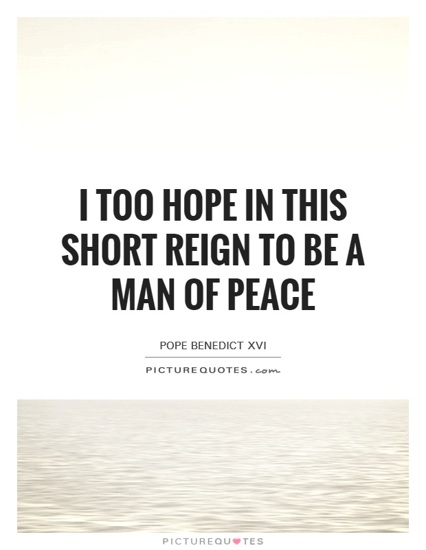 I too hope in this short reign to be a man of peace Picture Quote #1