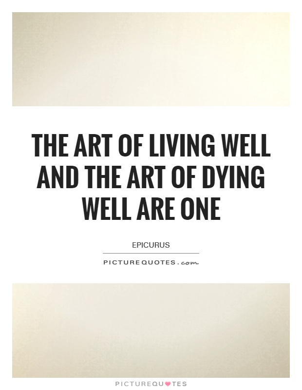 The art of living well and the art of dying well are one Picture Quote #1
