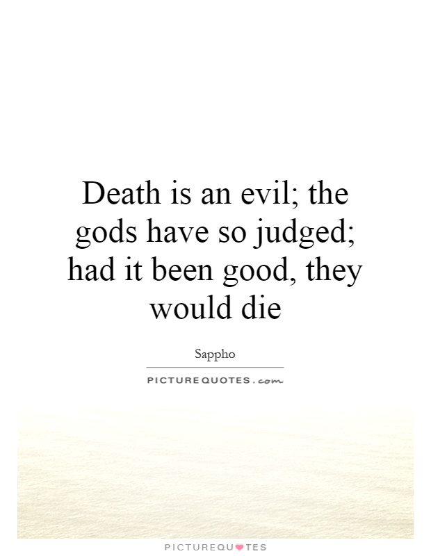 Death is an evil; the gods have so judged; had it been good, they would die Picture Quote #1