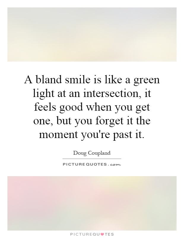 a bland smile is like a green light at an intersection it feels