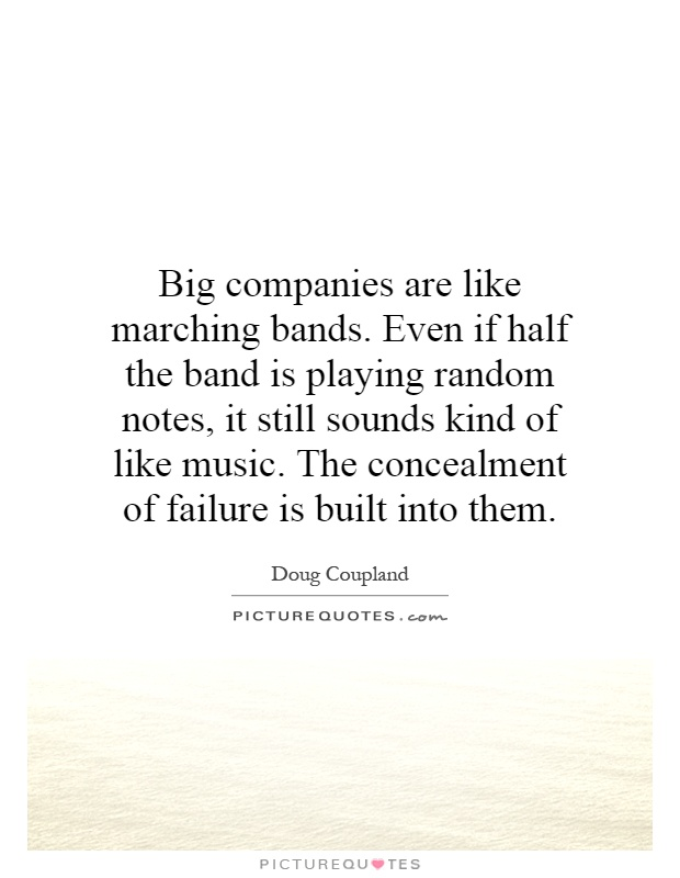 Big companies are like marching bands. Even if half the band ...