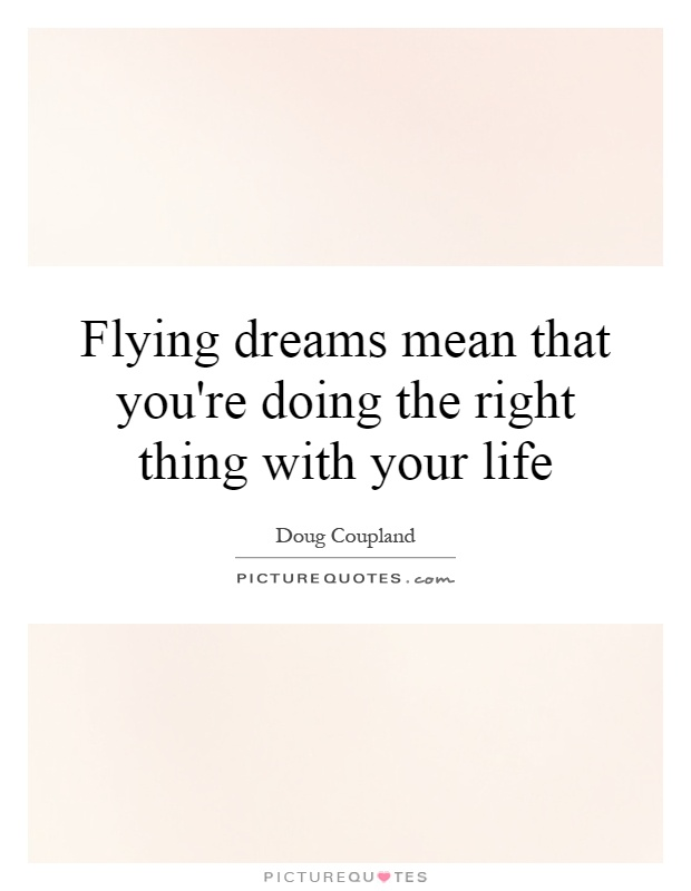 Flying dreams mean that you're doing the right thing with your life Picture Quote #1