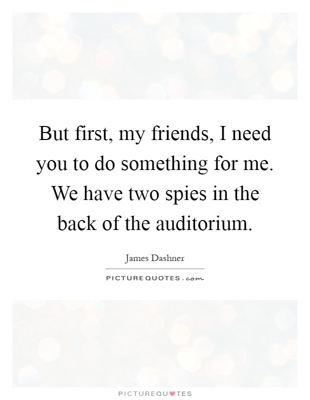 But first, my friends, I need you to do something for me. We have two spies in the back of the auditorium Picture Quote #1
