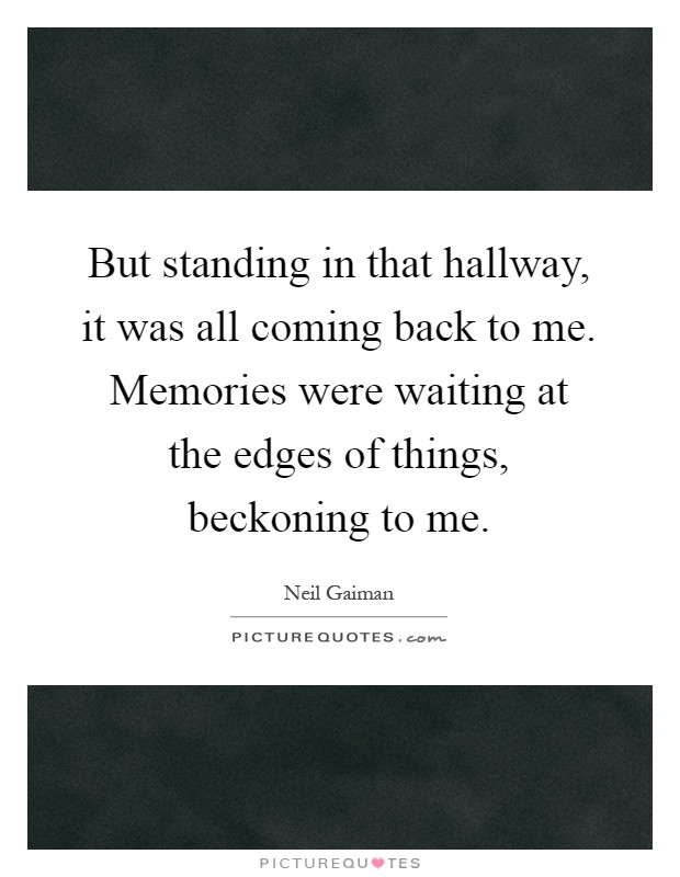 Memories Coming Back Quotes: But Standing In That Hallway, It Was All Coming Back To Me