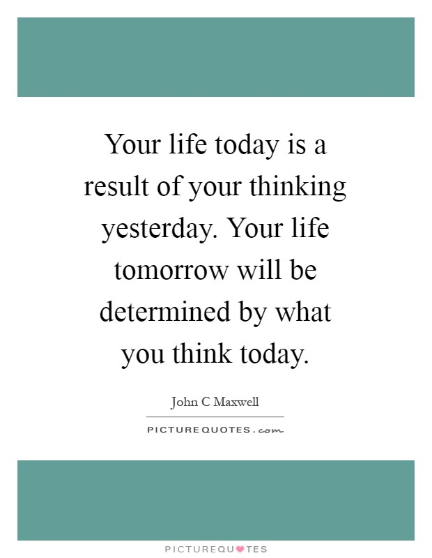 today is a result of yesterday tomorrow is a result of today essay After your test, share your ielts results and experiences to inspire others  i  started writing 1-2 essays a day and reviewing all your videos on  on the day, i  was asked to take a seat (i forgot to close the door and  i gave exam on 24th  may, and my got results yesterday –  good luck tomorrow.