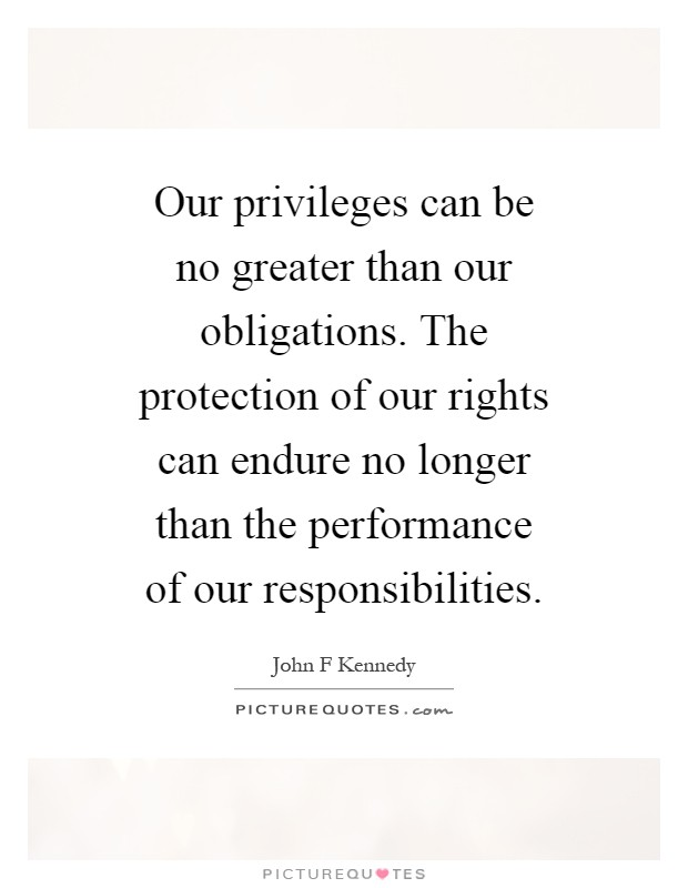 our obligations in life Life's too short to not live life to the fullest that's not to say that you can completely eliminate tedium from your daily life even if you win the lottery, or sell your business and retire, you will still have responsibilities and obligations that you don't want to do.