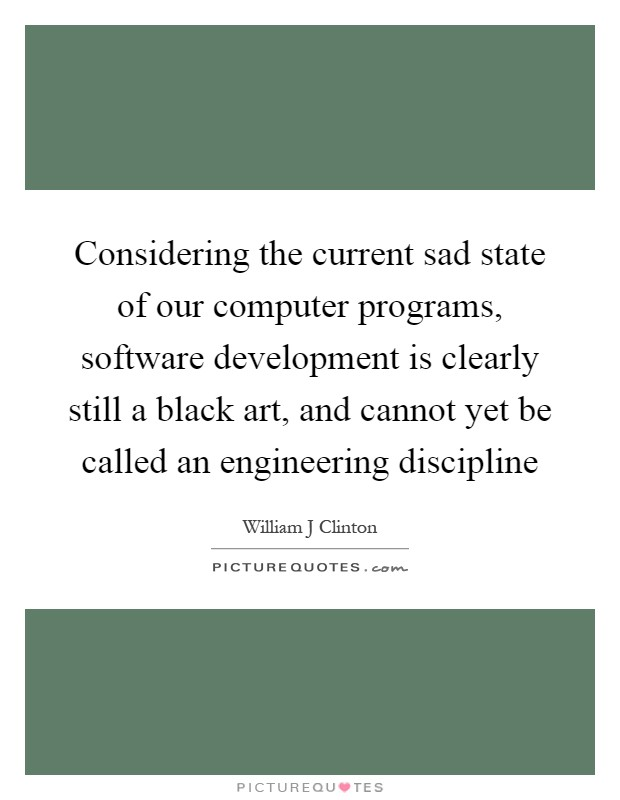 Considering the current sad state of our computer programs ...