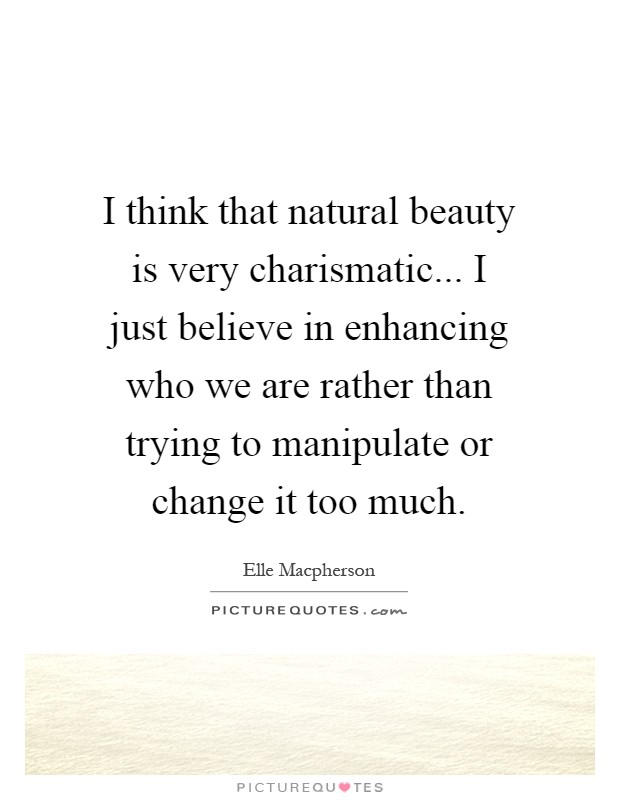 I Think That Natural Beauty Is Very Charismatic I Just Picture Quotes