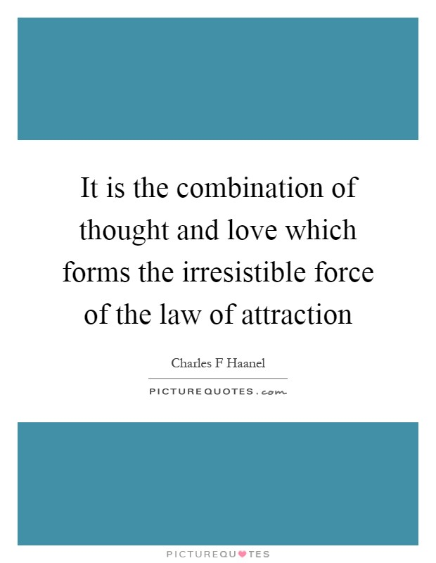 It is the combination of thought and love which forms the irresistible force of the law of attraction Picture Quote #1